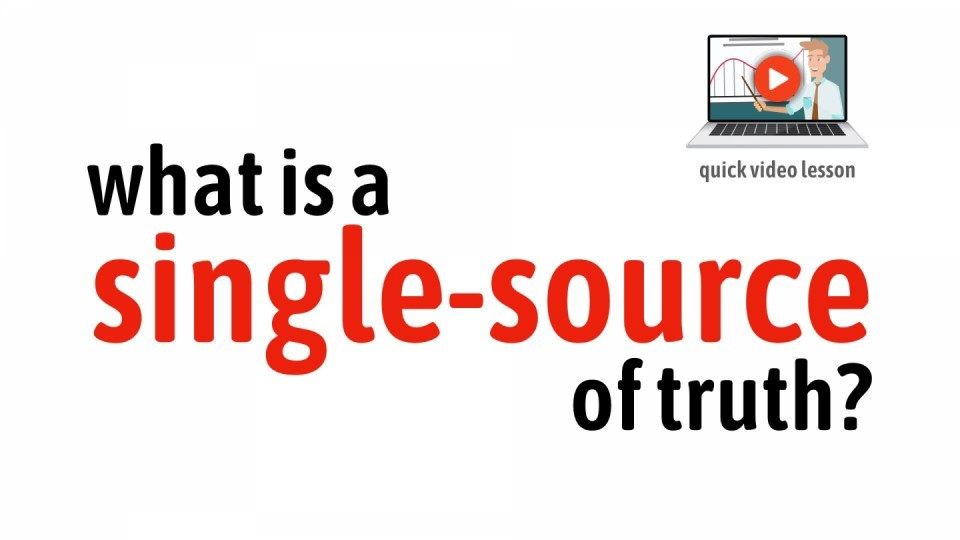 Video lesson - What is a Single-Source of Truth?